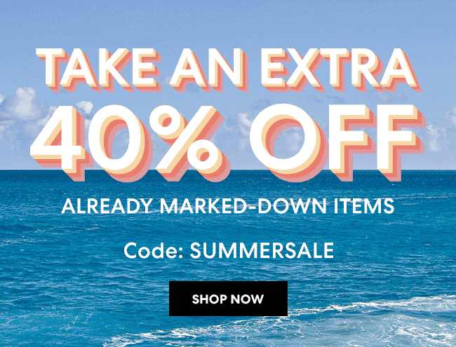 Take an extra 40% Off - Already marked-down items - Stock up before they're gone! Code: SUMMERSALE - Shop Now - Online only through July 18*