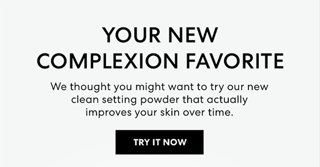 We thought you might want to try our new clean setting powder that actually improves your skin over time. Try It Now