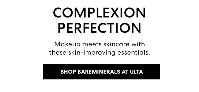 Complexion Perfection - Makeup meets skincare with these skin-improving essentials. Shop Bareminerals at ULTA